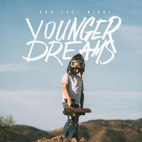 Рецензия на Our Last Night — Younger Dreams (2015)