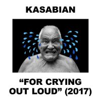 Kasabian — For Crying Out Loud (2017)
