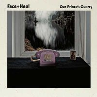 Face+Heel — Our Prince's Quarry (2016)