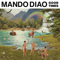 Mando Diao — Good Times (2017)