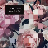 Chvrches — Every Open Eye (2015)