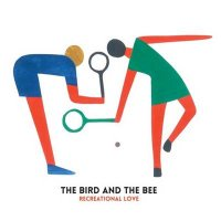 The Bird And The Bee — Recreational Love (2015)