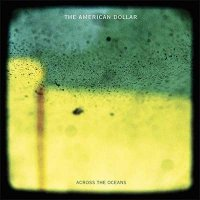 The American Dollar — Across The Oceans (2015)