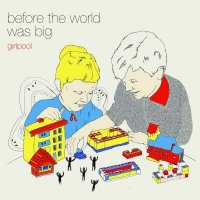 Girlpool — Before The World Was Big (2015)
