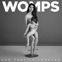 WOMPS — Our Fertile Forever (2016)