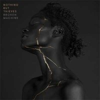 Nothing But Thieves — Broken Machine (2017)