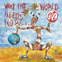 Public Image Ltd — What The World Needs Now… (2015)