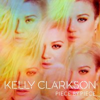 Kelly Clarkson — Piece By Piece (2015)