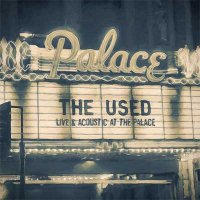 The Used — Live And Acoustic At The Palace (2016)