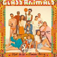 Glass Animals — How To Be A Human Being (2016)