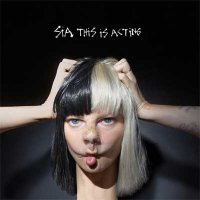 Sia — This Is Acting (2016)