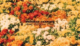 Brendan Canning — Home Wrecking Years (2016)
