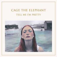 Рецензия на Cage The Elephant — Tell Me I'm Pretty (2015)