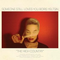 Someone Still Loves You Boris Yeltsin — The High Country (2015)