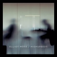 Рецензия на Elliot Moss — High Speeds (2015)