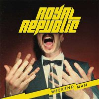 Royal Republic — Weekend Man (2016)