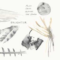 Daughter — Music From Before the Storm (2017)