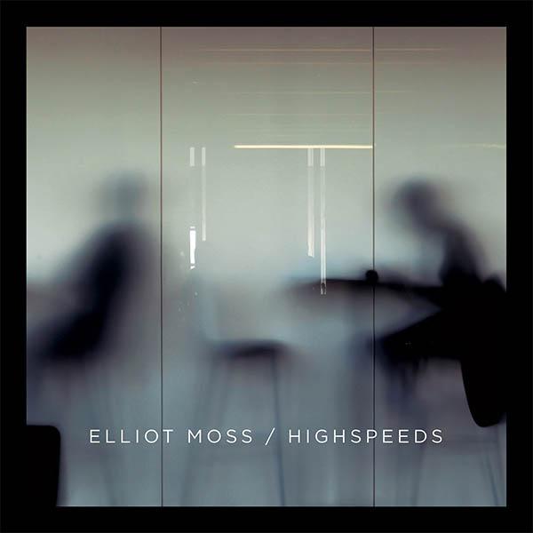 Рецензия на Elliot Moss — High Speeds (2015)
