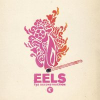 Рецензия на Eels — The Deconstruction (2018)