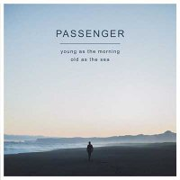 Passenger — Young as the Morning Old as the Sea (2016)