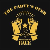 Prophets Of Rage — The Party's Over (2016)