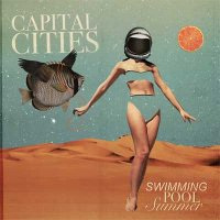 Capital Cities — Swimming Pool Summer (EP, 2017)