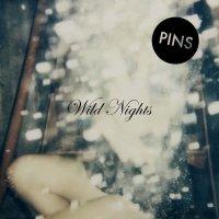 Pins — Wild Nights (2015)