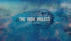 The High Violets — Heroes And Halos (2016)