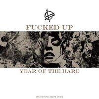 Fucked Up — Year Of The Hare (EP, 2015)
