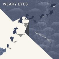 Weary Eyes — How To Leave Places (EP, 2015)
