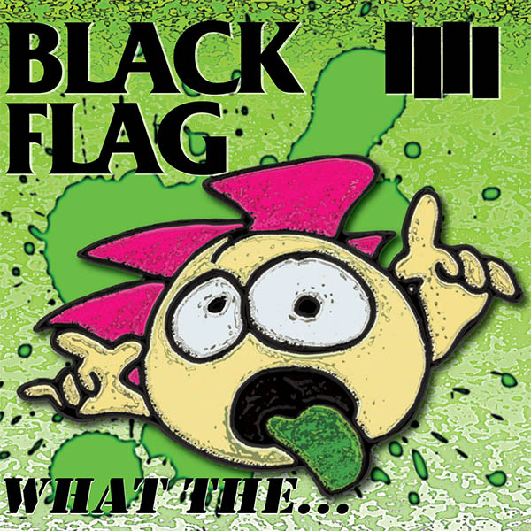 BLACK-FLAG_WHAT-THE